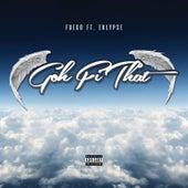 Goh Fi Dat (feat. Eklypse) by Fuego