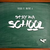 Stay Ina School (feat. Wayne J) by Fuego