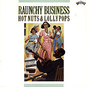 Raunchy Business: Hot Nuts & Lollypops by Various Artists