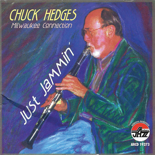 Just Jammin': Milwaukee Connection by Chuck Hedges