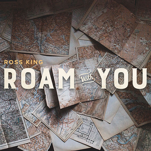 Roam with You - Single by Ross King