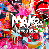 Wish You Back (The Him Remix) by Mako