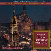 The Most Beautiful Christmas Markets - Wagner, Strauss, Humperdinck & Waldteufel (Classical Music for Christmas Time) by Various Artists
