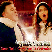 Don't Take Christ Out of Christmas by Angelo & Veronica