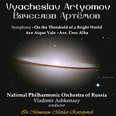 Vyacheslav Artyomov: On the Threshold of a Bright World, Ave atque vale & Ave, crux alba by Various Artists