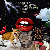 Perfect as Cats: A Tribute to the Cure von Various Artists