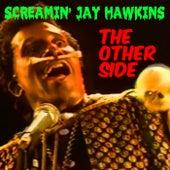 Screamin' Jay Hawkins: The Other Side by Screamin' Jay Hawkins