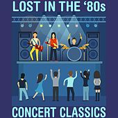 Lost In The '80s: Concert Classics by Various Artists