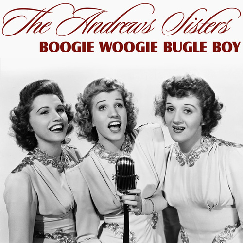 Boogie Woogie Bugle Boy by The Andrew Sisters