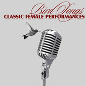 Bird Songs - Classic Female Performances by Various Artists