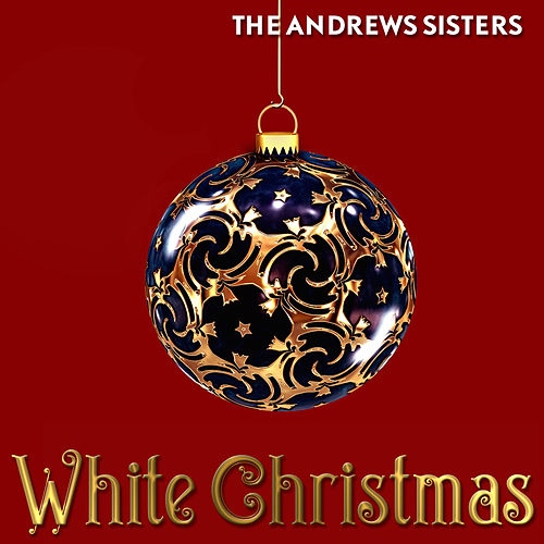 White Christmas by The Andrews Sisters