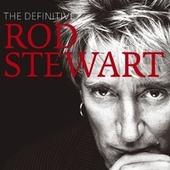 The Definitive Rod Stewart by Rod Stewart