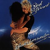 Blondes Have More Fun by Rod Stewart