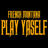 Play Yaself by French Montana