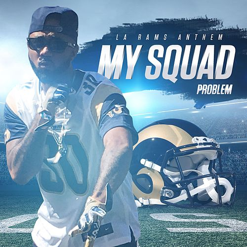My Squad (LA Rams Anthem) by Problem