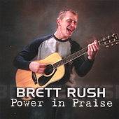 Power in Praise by Brett Rush