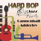 Hard Bop Jazz, Cannonball Adderley by Cannonball Adderley