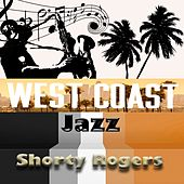 West Coast Jazz, Shorty Rogers by Shorty Rogers