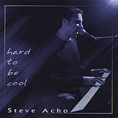Hard to Be Cool by Steve Acho