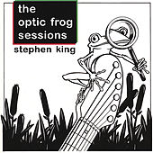 Optic Frog Sessions by Stephen King