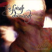 Ardor [Remastered Reissue] by Love Spirals Downwards