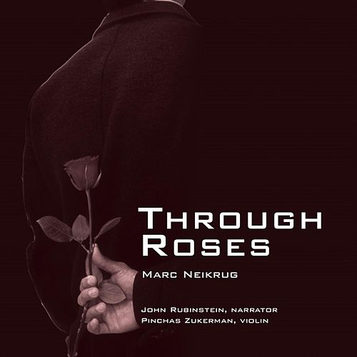 Neikrug:  Through Roses by John Rubinstein