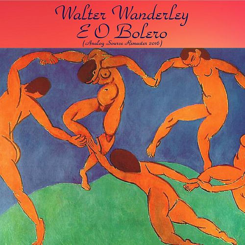 Walter Wanderley e o Bolero (Analog Source Remaster 2016) by Walter Wanderley