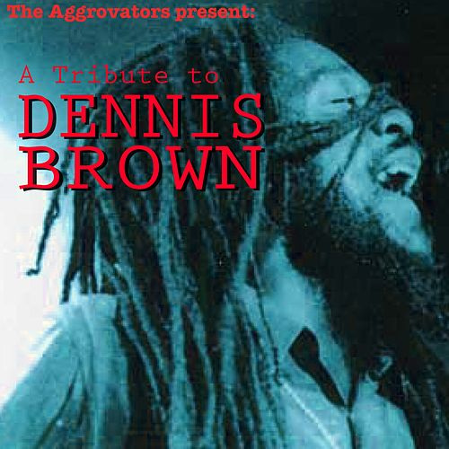 The Aggrovators Present: A Tribute to Dennis Brown by Dennis Brown
