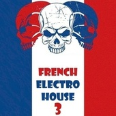 French Electro House, Vol. 3 by Various Artists