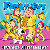 I've Got a Little List (From Family Guy) by The Family Guy