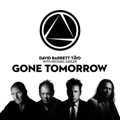Gone Tomorrow (feat. Michael Sadler) by David Barrett Trio