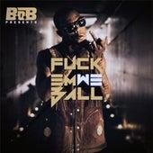 Fuck Em We Ball by B.o.B