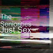 Just Sex by The Seniorities