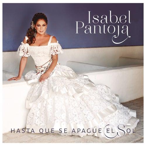 Hasta Que Se Apague El Sol by Isabel Pantoja