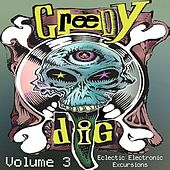 Greedy Dig, Vol. 3: Eclectic Electronic Excursions by Various Artists