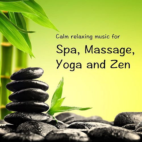 Calm Relaxing Music for Spa, Massage, Yoga and Zen by Massage Music