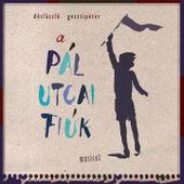 Dés & Geszti: A Pál Utcai Fiúk (Musical) by Original Cast