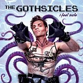 I Feel Sicle by The Gothsicles