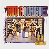 T.V. Show by Tito Rodriguez