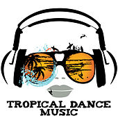 Tropical Dance Music by Various Artists