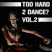 Too Hard 2 Dance?, Vol. 2 by Various Artists