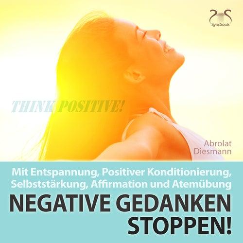 Negative Gedanken Stoppen! Mit Entspannung, Positiver Konditionierung, Selbststärkung, Affirmation u by Torsten Abrolat