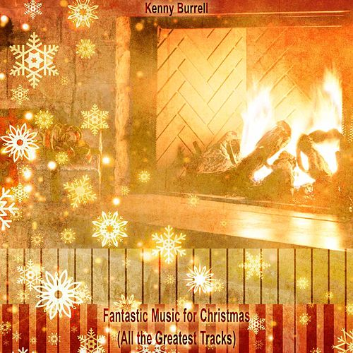 Fantastic Music for Christmas (All the Greatest Tracks) von Kenny Burrell