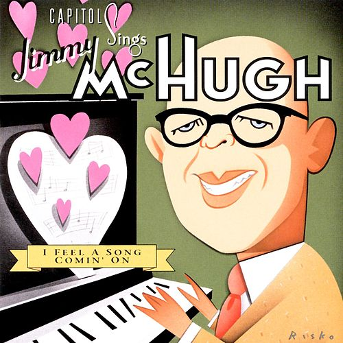 Capitol Sings Jimmy McHugh: I Feel A Song Comin' On by Various Artists