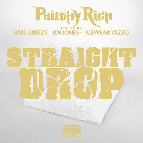 Straight Drop (feat. Ball Greezy, Jim Jones & Icewear Vezzo) by Philthy Rich