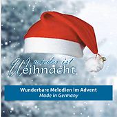 Wieder ist Weihnacht - Wunderbare Melodien im Advent Made in Germany by Various Artists
