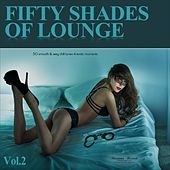 Fifty Shades of Lounge, Vol. 2 - 50 Smooth & Sexy Chill Tunes 4 Erotic Moments (CLONE) by Various Artists