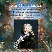 Leclair: Sonates pour flûte et basse continue & Deuxième récréation de musique by Georges Kiss