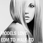 Models Love EDM to Walk To by Various Artists