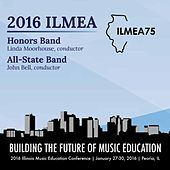 2016 Illinois Music Educators Association (ILMEA): Honors Band & All-State Band [Live] by Various Artists